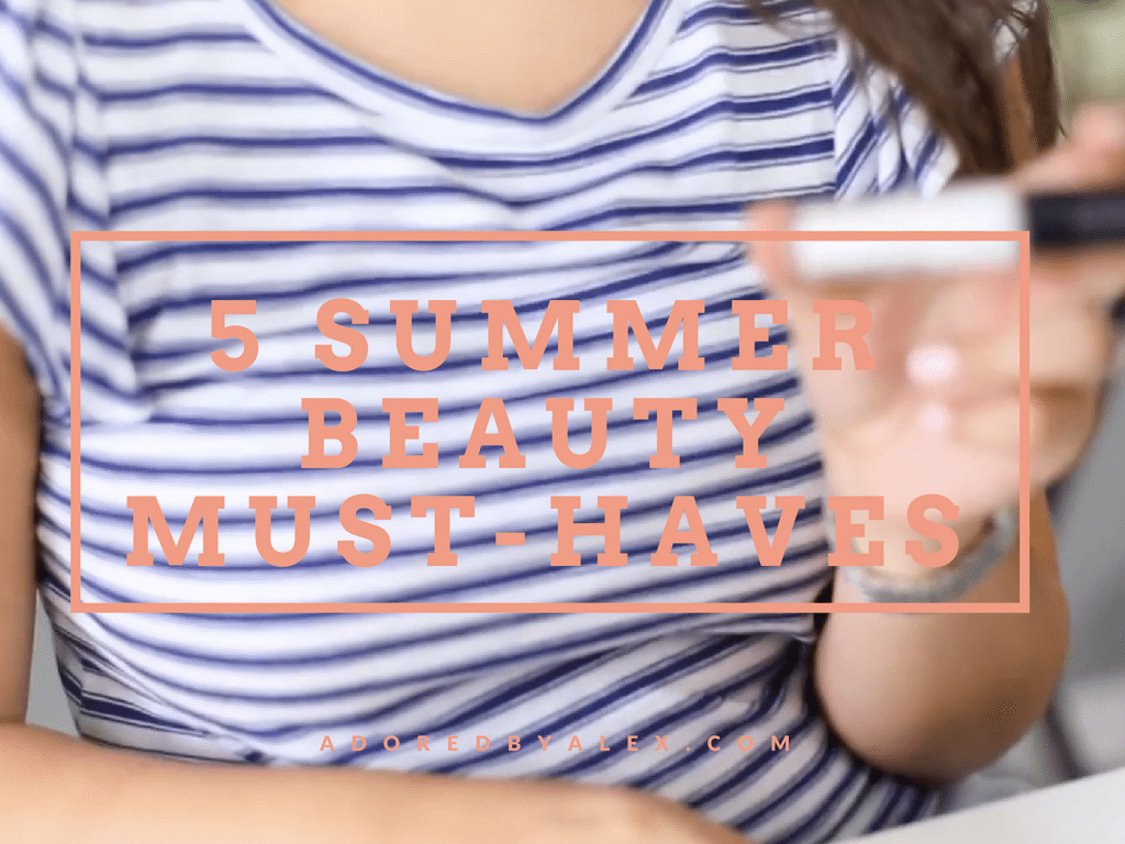 5 Summer Beauty Must-Haves {Video}