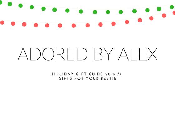 Holiday Gift Guide 2016 // For Your Bestie