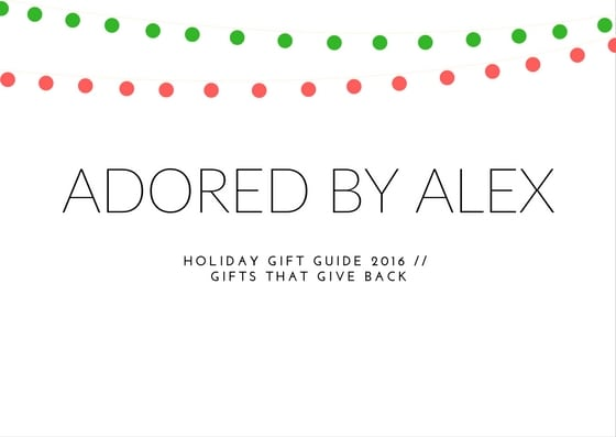Holiday Gift Guide 2016 // Gifts That Give Back