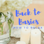 Guest Post // Getting Back to Basics, How to Relax